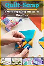 Quilt-Scrap: Great Scrap-quilt patterns for Beginners