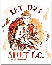 Let That Shit Go Buddha Wisdom - 11x14 Unframed Art Print - Great Inspirational Gift Under $15