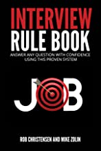 Interview Rule Book: Answer Any Question With Confidence Using This Proven System