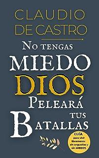 No tengas Miedo / DIOS peleará tus Batallas: Guía para vivir libremente SIN ANGUSTIAS y SIN MIEDOS (LIBROS CATÓLICOS DE CR...