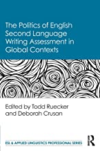 The Politics of English Second Language Writing Assessment in Global Contexts
