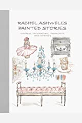 Rachel Ashwell's Painted Stories: vintage, decorating, thoughts, and whimsy Hardcover