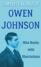Complete Works of Owen Johnson: (9 Books with illustrations: The Eternal Boy, In The Name Of Liberty, Making Money, Murder In Any Degree, Skippy Bedelle, Stover At Yale, The Varmint, etc...)