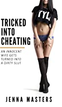 Tricked into Cheating: An innocent wife gets turned into a dirty slut