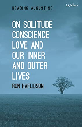 On Solitude, Conscience, Love and Our Inner and Outer Lives (Reading Augustine)