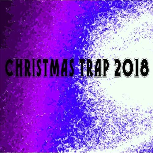 Christmas Trap Music.Christmas Trap 2018 By Various Artists On Amazon Music