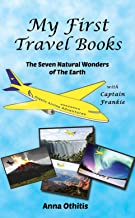 The Seven Natural Wonders Of The Earth (My First Travel Books Book 2)