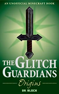 Glitch Guardians -- Origins: (an unofficial Minecraft book) (Tales of the Glitch Guardians Book 1)