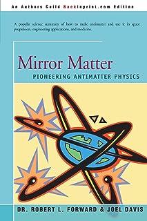 Mirror Matter: Pioneering Antimatter Physics