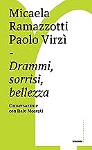 Drammi, sorrisi, bellezza: Conversazione con Italo Moscati (Irruzioni Vol. 10) (Italian Edition)