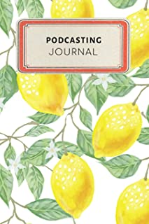Podcasting Journal: Cute Yellow Lemon Tropical Dotted Grid Bullet Journal Notebook - 100 pages 6 x 9 inches Log Book (My Hobbies Series Volume 29)
