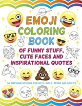 Emoji Coloring Book of Funny Stuff, Cute Faces and Inspirational Quotes: 30 Awesome Designs for Boys, Girls, Teens & Adults
