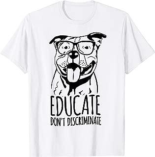 Educate Don't Discriminate T-Shirt Pitbull Dog Awareness