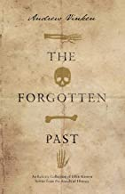The Forgotten Past: An Eclectic Collection of Little Known Stories from the Annals of History