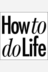How to do Life (How to do ...) Kindle Edition