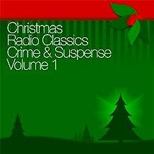 Christmas Radio Classics: Crime & Suspense Vol. 1