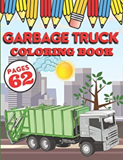 Garbage Truck Coloring Book: My First Big Activity Books of Trucks - Various Skill Levels - for All Kids, Toddlers and Pre...
