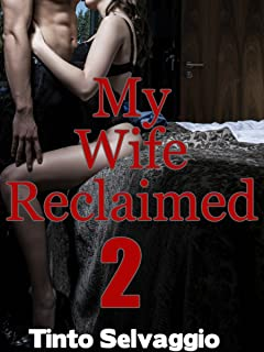 My Wife Reclaimed 2: Submissive Hotwife & Cuckold Husband Humiliation & Training by Dominant, Bisexual Alpha Male
