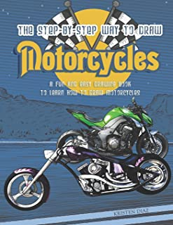 The Step-by-Step Way to Draw Motorcycle: A Fun and Easy Drawing Book to Learn How to Draw Motorcycles
