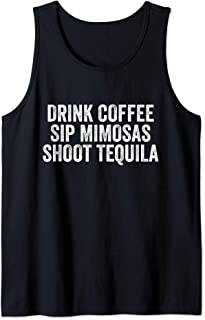 Drink Coffee Sip Mimosas Shoot Tequila Mexican Humor Gift Tank Top