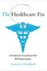 The Healthcare Fix: Universal Insurance for All Americans Kindle Edition