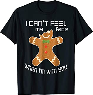 I Can't Feel my Face When i'm with you Gingerbread T-Shirt