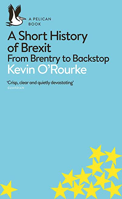A Short History of Brexit: From Brentry to Backstop (Pelican Books) (English Edition)