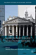 An Economist's Guide to Economic History (Palgrave Studies in Economic History)
