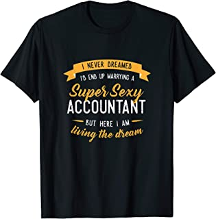 Never Dreamed I'd Marry Accountant Shirt, Funny Gift