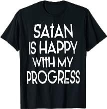 satan is happy with my progress
