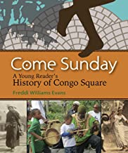Come Sunday: A Young Reader s History of Congo Square