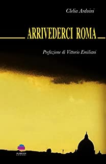 Arrivederci Roma (Italian Edition)