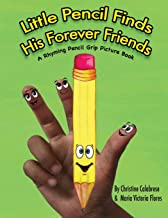 Little Pencil Finds His Forever Friends: A Rhyming Pencil Grip Picture Book (Early Childhood Series) (Volume 1)