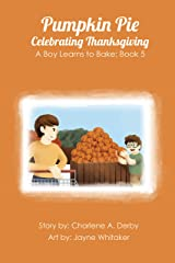 Pumpkin Pie - Celebrating Thanksgiving (A Boy Learns to Bake Book 5) Kindle Edition