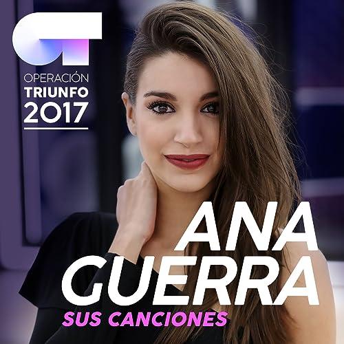 Sus Canciones (Operación Triunfo 2017) de Ana Guerra en Amazon Music - Amazon.es