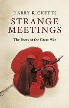Strange Meetings: The Poets of the Great War