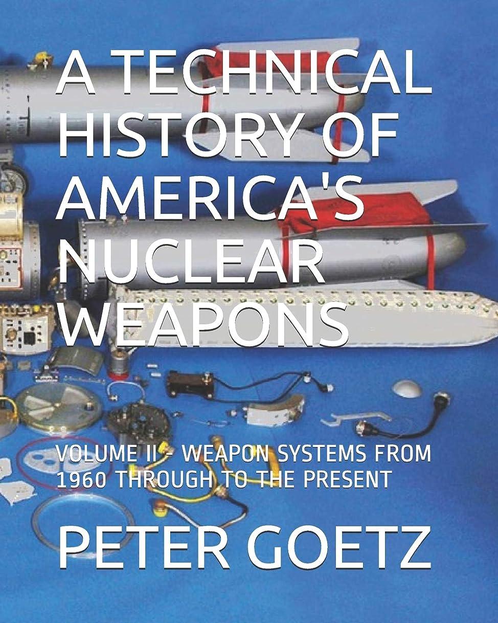 細菌薄暗い聖歌A TECHNICAL HISTORY OF AMERICA'S NUCLEAR WEAPONS: VOLUME II - WEAPON SYSTEMS FROM 1960 TO THE PRESENT
