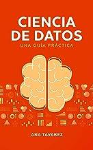 Ciencia de Datos: Una Guia Practica (Spanish Edition)