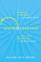 Outbounding: Win New Customers with Outbound Sales and End Your Dependence on Inbound Leads