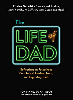 The Life of Dad: Reflections on Fatherhood from Today's Leaders, Icons, and Legendary Dads