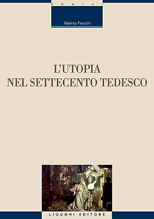 L'Utopia nel Settecento tedesco (Critica e letteratura Vol. 52)