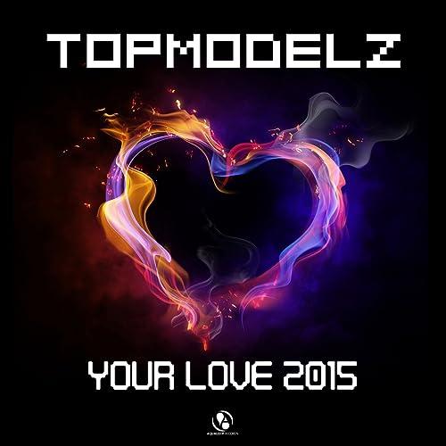 Topmodelz - Your Love 2015