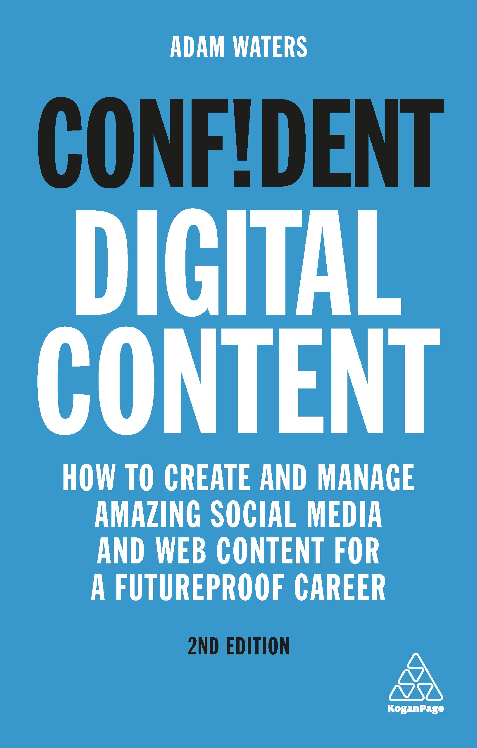 Confident Digital Content: How to Create and Manage Amazing Social Media and Web Content for a Futureproof Career (Confident Series)