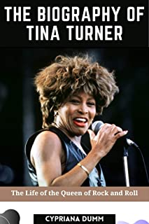 The Biography of Tina Turner: The life of the Queen of Rock and Roll