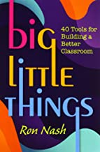 Big Little Things: 40 Tools for Building a Better Classroom