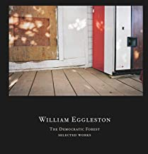 William Eggleston: The Democratic Forest: Selected Works