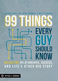 99 Things Every Guy Should Know: Navigating Relationships, Success, and Life's Other Big Stuff