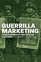 Guerrilla Marketing: Counterinsurgency and Capitalism in Colombia (Chicago Studies in Practices of Meaning)