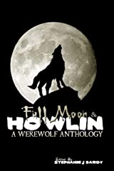 Full Moon & Howlin: A Werewolf Anthology Kindle Edition