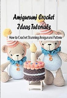 Amigurumi Crochet Ideas Tutorials: How to Crochet Stunning Amigurumi Pattern: Crochet Guide for Beginners